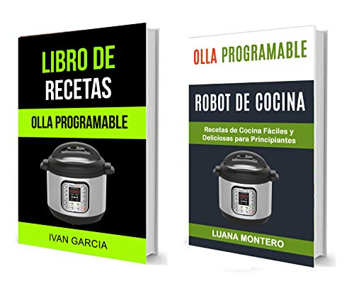 Olla programable: (Colección)Libro de Recetas: Recetas de Cocina Fáciles y Deliciosas para Principiantes (Spanish Edition) by Ivan Garcia, Luana Montero