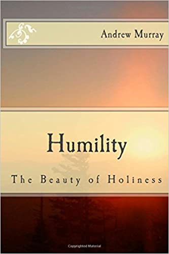 Humility The Beauty Of Holiness Andrew Murray 9781502559562