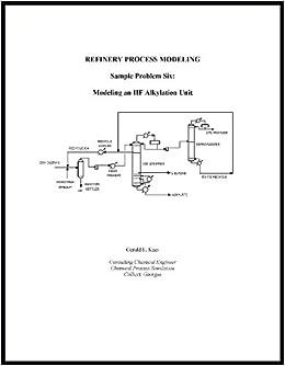 refinery process modeling: sample problem 6 [hf alkylation unit]: gerald l   kaes: 9780967927466: amazon com: books