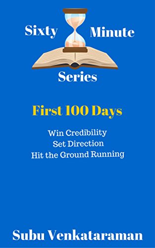 First 100 Days Win Credibility Set Direction Hit the Ground Running (Sixty Minute Series Book 1)