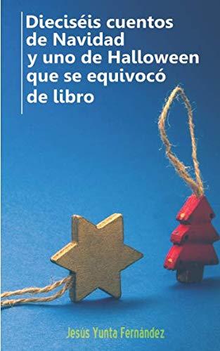 Dieciséis cuentos de Navidad y uno de Halloween que se equivocó de libro (Spanish Edition)]()