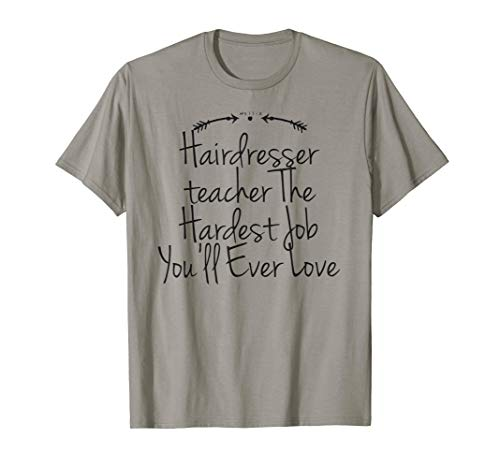 Funny Hairdresser teacher The Hardest Job You'll Ever Love  T-Shirt