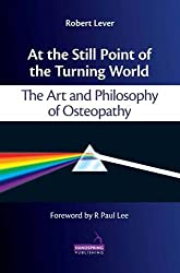 At the Still Point of the Turning World: The Art and Philosophy of Osteopathy