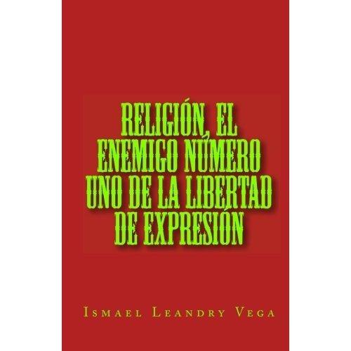 Descargar Libro Religión, El Enemigo Número Uno De La Libertad De Expresión Ismael Leandry Vega