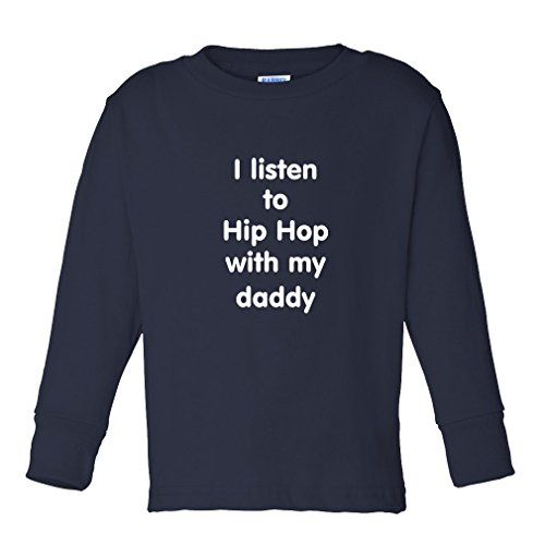 I Listen to Hip Hop with My Daddy Kids Long Sleeve Cotton T-Shirt Tee Navy 3T by Cute Rascals