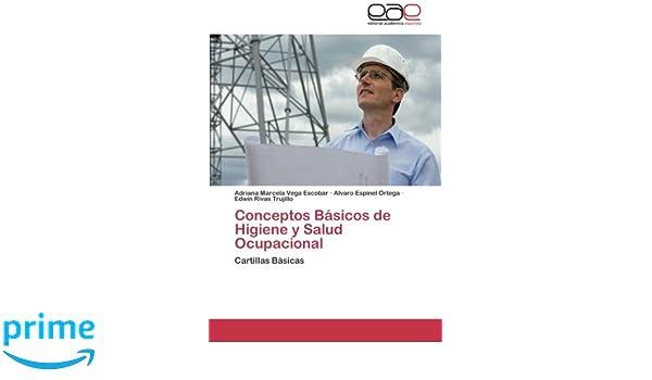 Conceptos Básicos de Higiene y Salud Ocupacional: Cartillas Básicas (Spanish Edition): Adriana Marcela Vega Escobar, Alvaro Espinel Ortega, ...