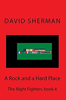 A Rock and a Hard Place (The Night Fighters Book 4) by [Sherman, David]