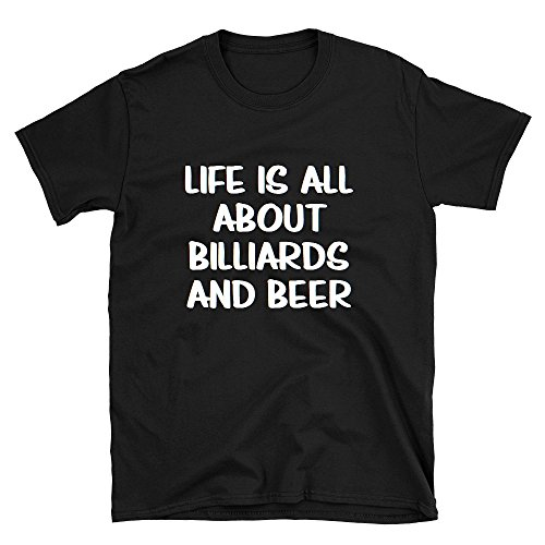 Funny Billiards And Beer Shirts Life Is All About Billiards and Beer T-Shirt - Black, S