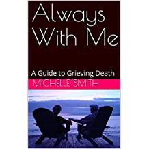Always With Me: A Guide to Grieving Death