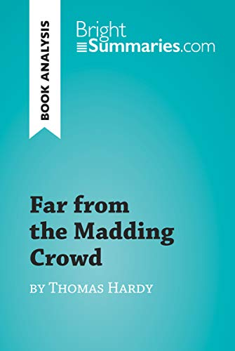 Far from the Madding Crowd by Thomas Hardy (Book Analysis): Detailed Summary, Analysis and Reading Guide (BrightSummaries.com) (Thomas Hardy Far From The Madding Crowd Summary)