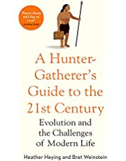A Hunter-Gatherer's Guide to the 21stCentury: Evolution and the Challenges of Modern Life