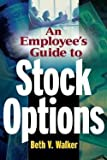 An Employee's Guide to Stock Options (Paperback)--by Beth V. Walker [2003 Edition]