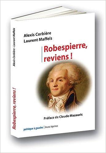 Amazon.fr , Robespierre, reviens ! , Alexis Corbière, Laurent Maffeïs ,  Livres
