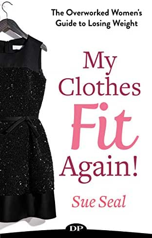 My Clothes Fit Again!: The Overworked Women's Guide to Losing Weight