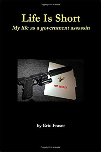 Life Is Short. My life as a government assassin.
