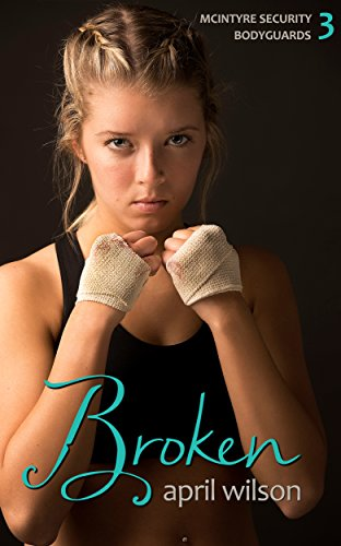 Broken: (McIntyre Security Bodyguard Series - Book 3) ()