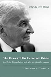 The Causes of the Economic Crisis: And Other Essays Before and After the Great Depression (LvMI)