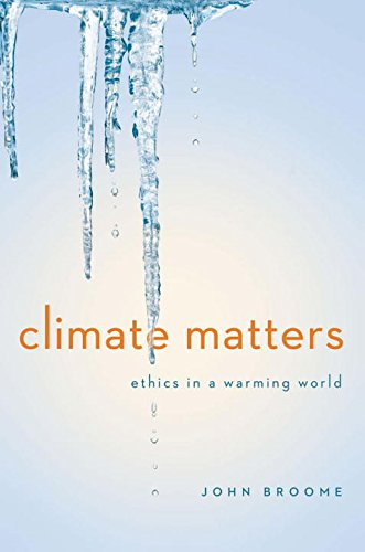 Climate Matters: Ethics in a Warming World (Norton Global Ethics - Broome Eye