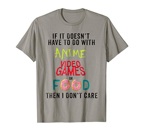 Anime Video Games or Food Funny Anime T-Shirt