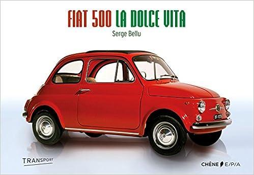 Fiat 500 La Dolce Vita Amazon Ca Serge Bellu Books