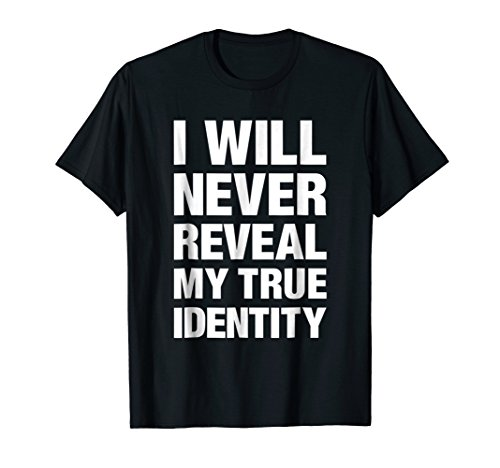 I Will Never Reveal My True Identity Funny Spy T-Shirt