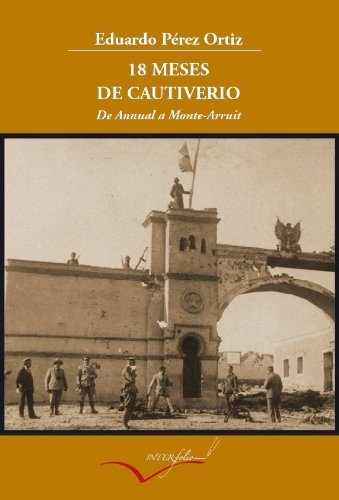 Descargar Libro 18 Meses De Cautiverio.: De Annual A Monte Arruit. Eduardo Pérez Ortiz