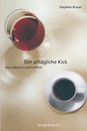 Der alltaegliche Kick. Von Alkohol und Koffein.