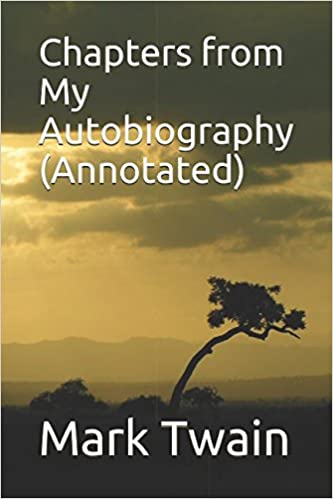 Chapters From My Autobiography Annotated Mark Twain