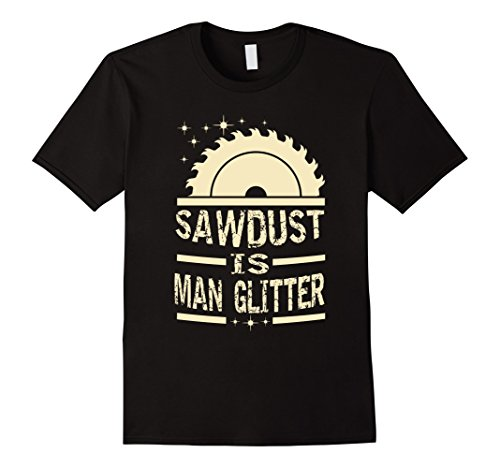 - Mens Sawdust is man glitter apparel Tshirt Medium Black