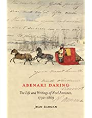 Abenaki Daring: The Life and Writings of Noel Annance, 1792-1869
