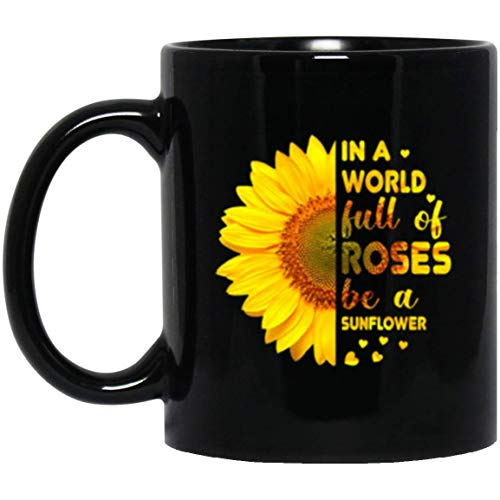 Be Different Be A Sunflower In A Garden Full Of Roses Coffee Mug - 11Oz Black Gift For Friend Lover Parents Siblings Colleague In Christmas Birthday Valentine Day Wedding Party - Garden Mug Rose
