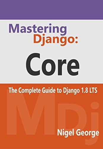Book cover of Mastering Django: Core: The Complete Guide to Django 1.8 LTS by Nigel George