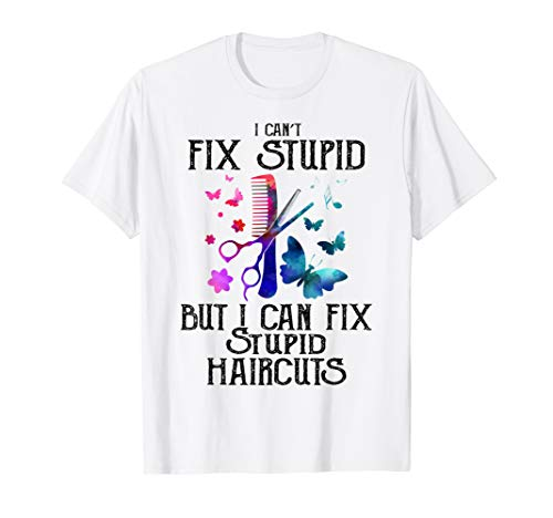 Can't Fix Stupid But I Can Fix Stupid Haircuts Funny -