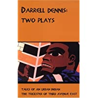 Darrell Dennis: Two Plays: Tales of An Urban Indian / The Trickster of Third Avenue East