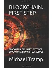 BLOCKCHAIN. FIRST STEP: BLOCKCHAIN GLOSSARY.  BITCOIN'S BLOCKCHAIN. BITCOIN TECHNOLOGY