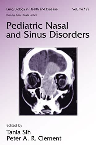 Pediatric Nasal and Sinus Disorders (Lung Biology in Health and Disease Book 199)