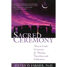 Sacred Ceremony: How to Create Ceremonies for Healing, Transitions, and Celebrations: How to Create Ceremonies for Healing, Transitions and Celebrations