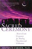 Sacred Ceremony: How to Create Ceremonies for Healing, Transitions, and Celebrations