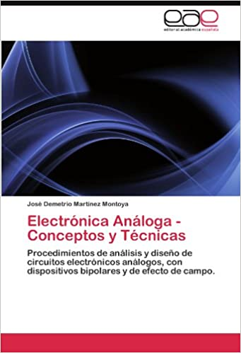 Electrónica Análoga - Conceptos y Técnicas: Procedimientos de análisis y diseño de circuitos electrónicos análogos, con dispositivos bipolares y de efecto ...