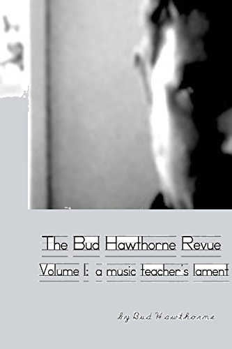 Book: Bud Hawthorne Revue - Volume 1 - A Music Teacher's Lament by Bud Hawthorne