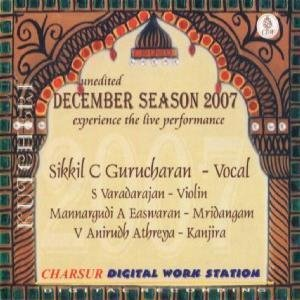 December Season 2007 - Sikkil C Gurucharan (Unedited, Experience The Live Performance / 3-CD Set / Carnatic Vocal)