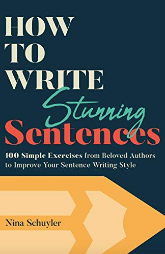 - How to Write Stunning Sentences: 100 Simple Exercises from Beloved Authors to Improve Your Sentence Writing Style