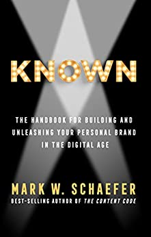 KNOWN: The Handbook for Building and Unleashing Your Personal Brand in the Digital Age by [Schaefer, Mark]