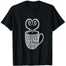 Coffee is a Hug in a Mug T-Shirt