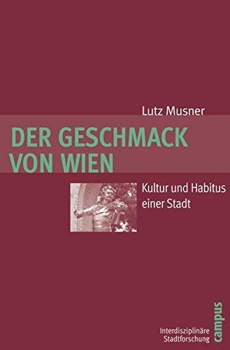 Der Geschmack von Wien: Kultur und Habitus einer Stadt (Interdisziplinäre Stadtforschung)