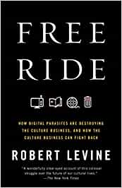 Free Ride: How Digital Parasites Are Destroying the Culture ...