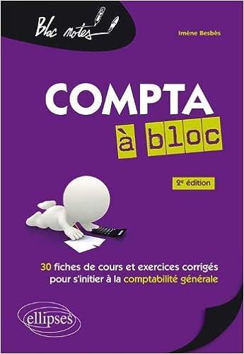 Télécharger en ligne Compta à Bloc 30 Fiches de Cours & Exercices Corrigés pour s'Initier à la Comptabilité Générale pdf, epub ebook