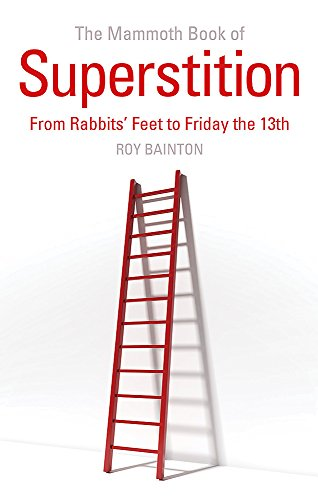 The Mammoth Book of Superstition: From Rabbits' Feet to Friday the 13th (Mammoth Books)