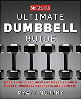 Men S Health Ultimate Dumbbell Guide More Than 21 000 Moves