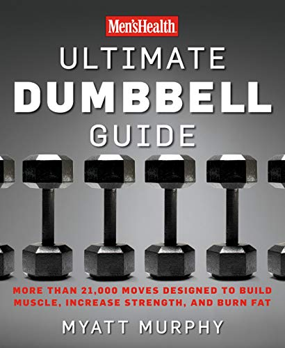 - Men's Health Ultimate Dumbbell Guide: More Than 21,000 Moves Designed to Build Muscle, Increase Strength, and Burn Fat